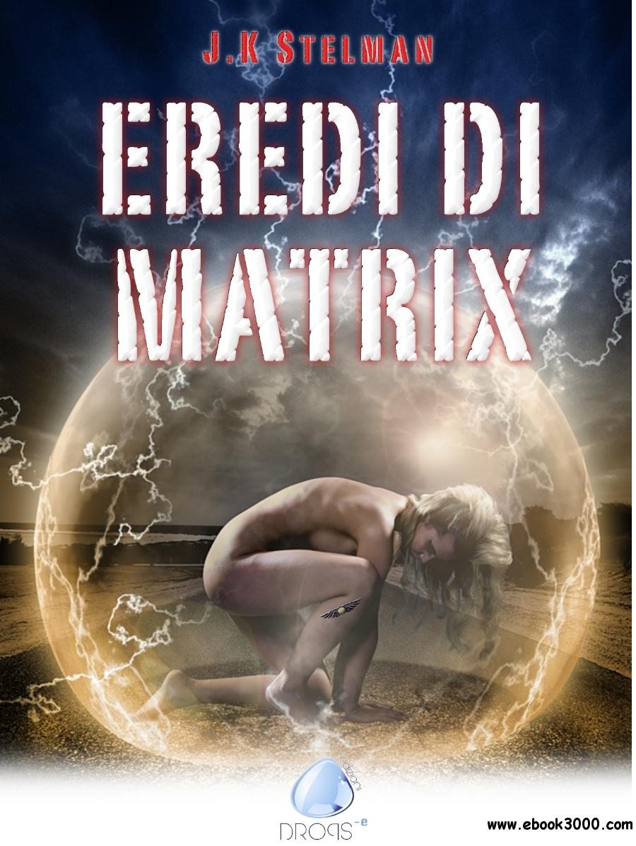 J.K. Stelman - Eredi di Matrix free download