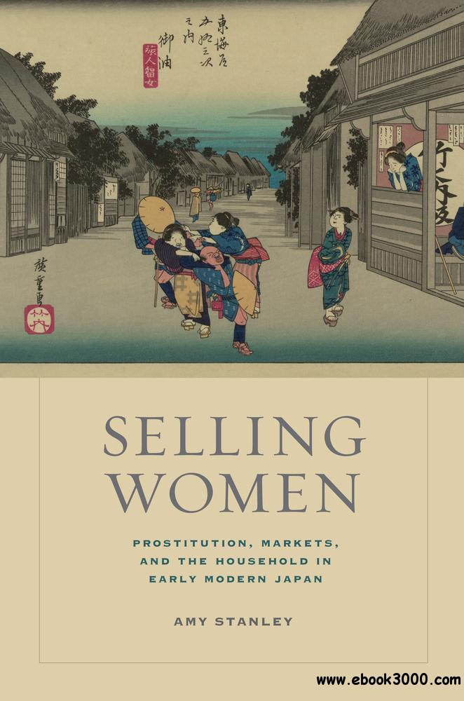 Selling Women: Prostitution, Markets, and the Household in Early Modern Japan download dree