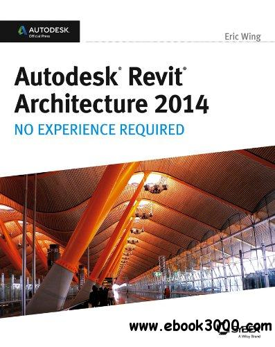 Autodesk Revit Architecture 2014: No Experience Required Autodesk Official Press free download