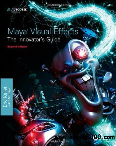 Maya Visual Effects the Innovator's Guide: Autodesk Pfficial Press: Autodesk Official Press, 2nd Edition free download