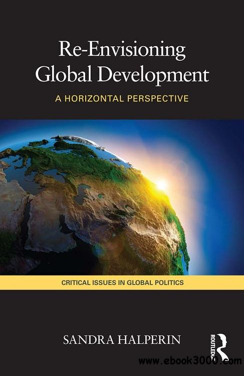 Re-Envisioning Global Development: A Horizontal Perspective free download