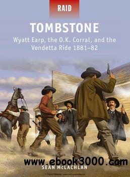 Tombstone: Wyatt Earp, the O.K. Corral, and the Vendetta Ride 1881-1882 (Osprey Raid 41) free download