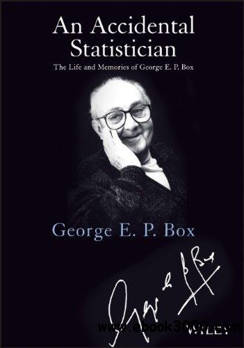 An Accidental Statistician: The Life and Memories of George E. P. Box free download