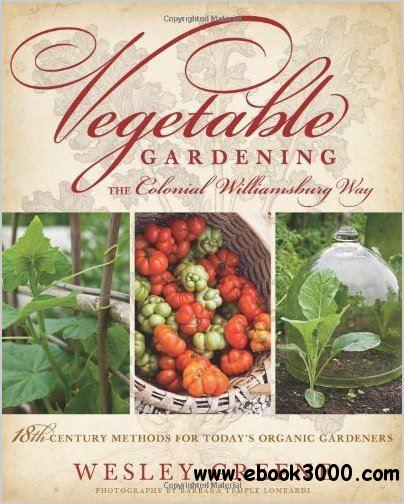 Vegetable Gardening the Colonial Williamsburg Way free download
