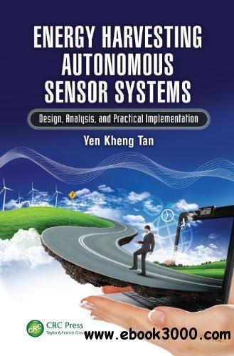 Energy Harvesting Autonomous Sensor Systems: Design, Analysis, and Practical Implementation download dree