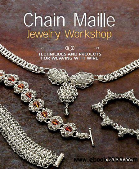 Chain Maille Jewelry Workshop: Techniques and Projects for Weaving with Wire free download