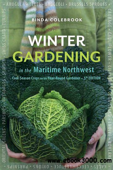 Winter Gardening in the Maritime Northwest: Cool Season Crops for the Year-Round Gardener free download