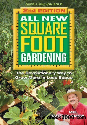 All New Square Foot Gardening, Second Edition: The Revolutionary Way to Grow More In Less Space free download