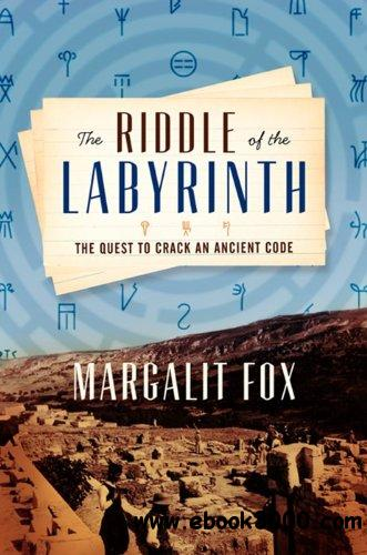 The Riddle of the Labyrinth: The Quest to Crack an Ancient Code free download