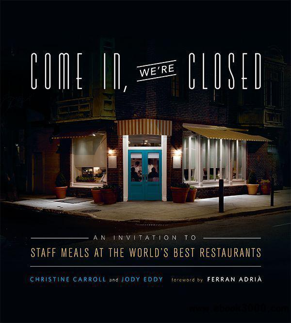 Come In, We're Closed: An Invitation to Staff Meals at the World's Best Restaurant free download