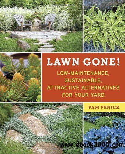 Lawn Gone!: Low-Maintenance, Sustainable, Attractive Alternatives for Your Yard free download