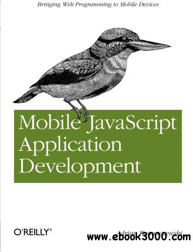 Mobile javascript Application Development: Bringing Web Programming to Mobile Devices free download