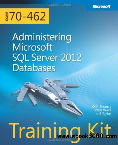 Training Kit (Exam 70-462): Administering Microsoft SQL Server 2012 Databases free download