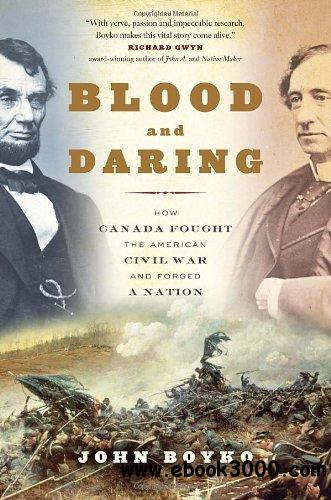 Blood and Daring: How Canada Fought the American Civil War and Forged a Nation free download