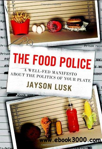 The Food Police: A Well-Fed Manifesto About the Politics of Your Plate free download