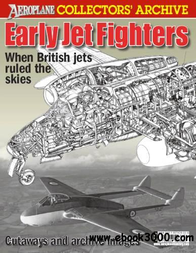 Early Jet Fighters: When British jets ruled the skies (Aeroplane Collectors' Archive) free download