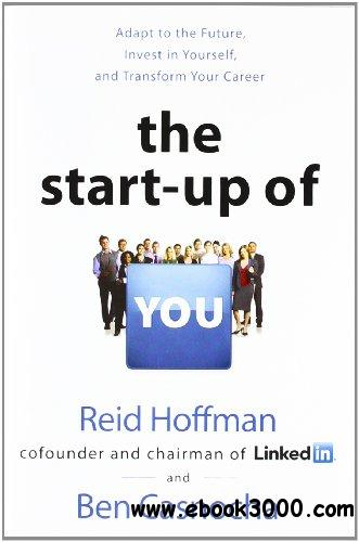 The Start-up of You: Adapt to the Future, Invest in Yourself, and Transform Your Career free download