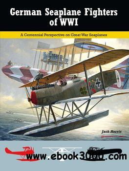 German Seaplane Fighters of WWI (Great War Aviation Centennial Series No2) free download