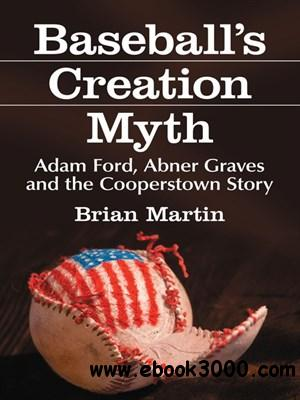 Baseball's Creation Myth: Adam Ford, Abner Graves and the Cooperstown Story free download