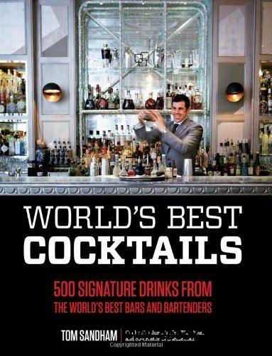 World's Best Cocktails: 500 Signature Drinks from the World's Best Bars and Bartenders free download