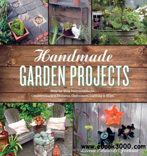 Handmade Garden Projects: Step-by-Step Instructions for Creative Garden Features, Containers, Lighting & More free download