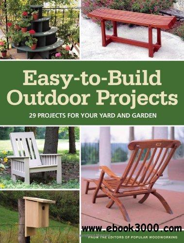 Easy-to-Build Outdoor Projects: 29 Projects for Your Yard and Garden free download