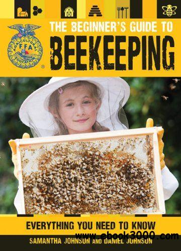 The Beginner's Guide to Beekeeping: Everything You Need to Know free download