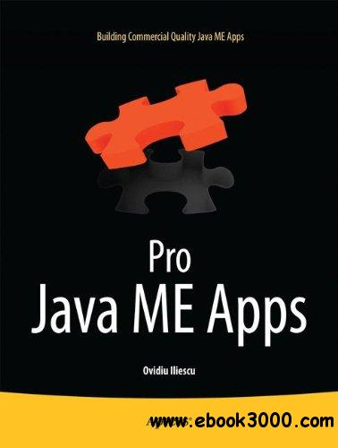 Pro Java ME Apps: Building Commercial Quality Java ME Apps free download
