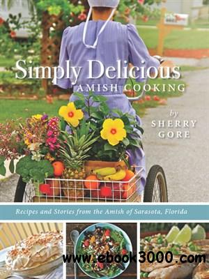 Simply Delicious Amish Cooking: Recipes and stories from the Amish of Sarasota, Florida free download