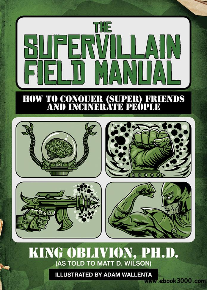 The Supervillain Field Manual: How to Conquer (Super) Friends and Incinerate People free download