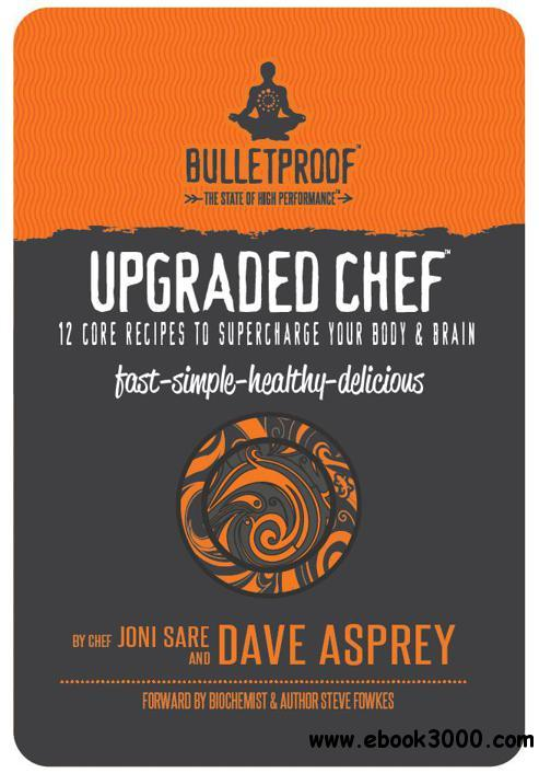 Upgraded Chef: 12 Core Recipes to Supercharge Your Body & Brain free download