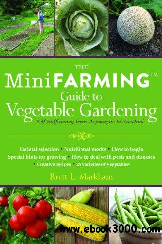 Mini Farming Guide to Vegetable Gardening: Self-Sufficiency from Asparagus to Zucchini free download