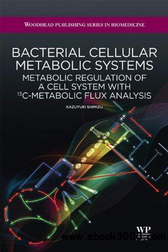 Bacterial cellular metabolic systems: Metabolic regulation of a cell system with 13C-metabolic flux analysis free download