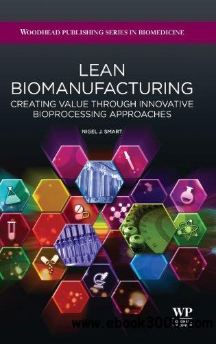 Lean biomanufacturing: Creating value through innovative bioprocessing approaches free download