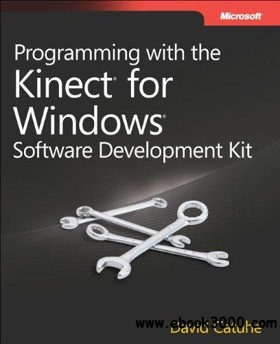 Programming with the Kinect for Windows Software Development Kit: Add gesture and posture recognition to your applications free download