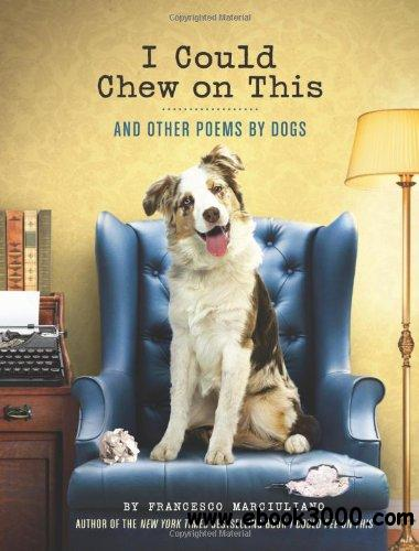 I Could Chew on This: And Other Poems by Dogs free download