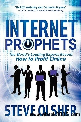 Internet Prophets: The World's Leading Experts Reveal How to Profit Online free download