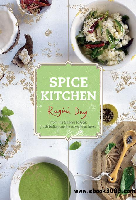 Spice Kitchen: From the Ganges to Goa: Fresh Indian Cuisine To Make At Home free download