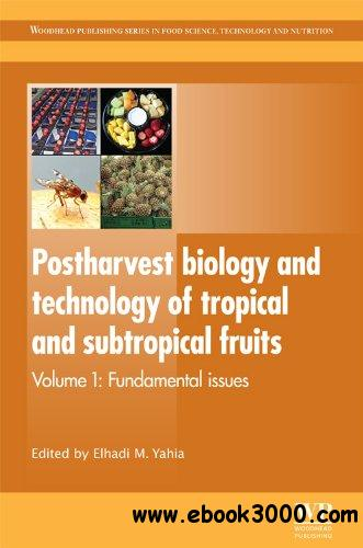 Postharvest Biology and Technology of Tropical and Subtropical Fruits: Volume 1: Fundamental Issues free download