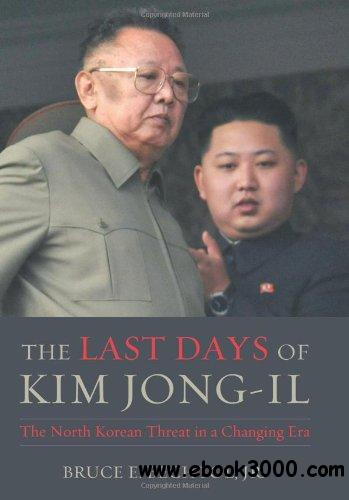 The Last Days of Kim Jong-il: The North Korean Threat in a Changing Era free download