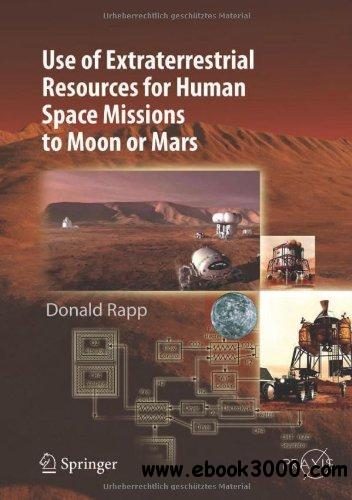 Use of Extraterrestrial Resources for Human Space Missions to Moon or Mars free download