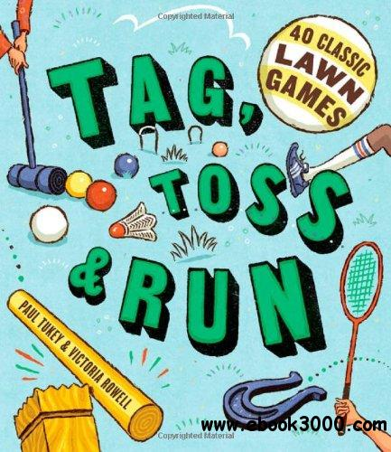 Tag, Toss & Run: 40 Classic Lawn Games free download