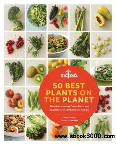 50 Best Plants on the Planet: The Most Nutrient-Dense Fruits and Vegetables, in 150 Delicious Recipes free download