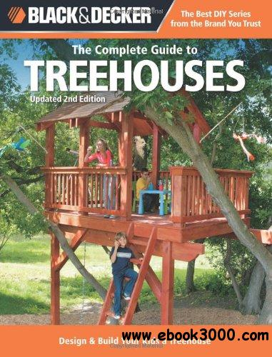 Black & Decker The Complete Guide to Treehouses: Design & Build Your Kids a Treehouse free download