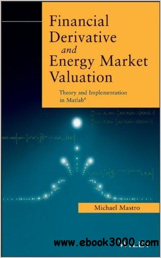 Financial Derivative and Energy Market Valuation: Theory and Implementation in MATLAB free download