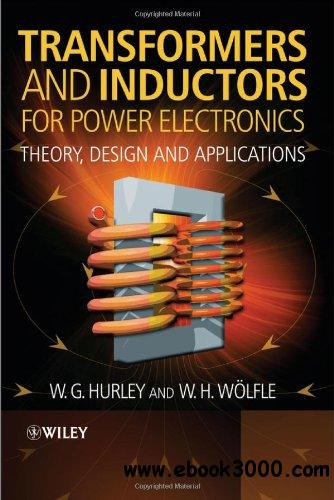 Transformers and Inductors for Power Electronics: Theory, Design and Applications free download