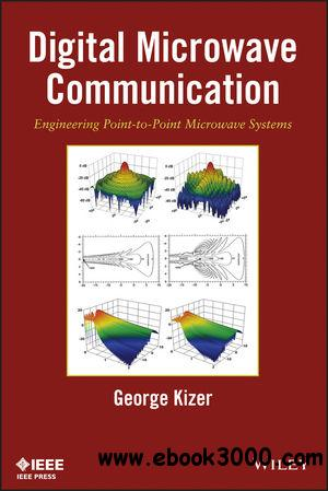 Digital Microwave Communication: Engineering Point-to-Point Microwave Systems free download