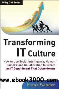 Transforming IT Culture: How to Use Social Intelligence, Human Factors free download