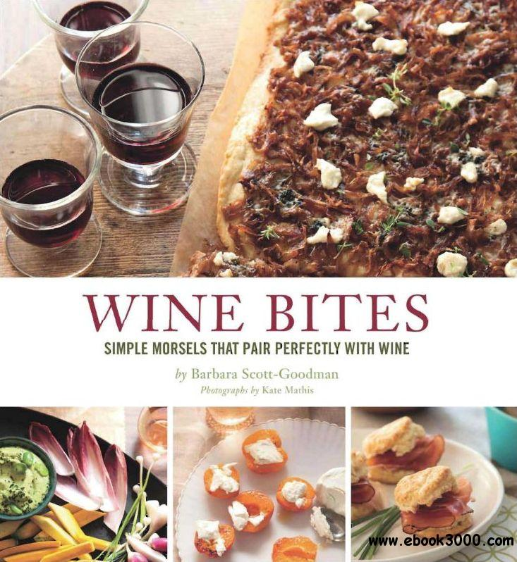 Wine Bites: 64 Simple Nibbles That Pair Perfectly with Wine free download