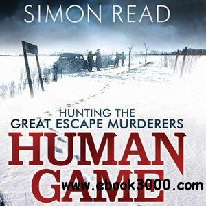 Human Game: Hunting the Great Escape Murderers free download